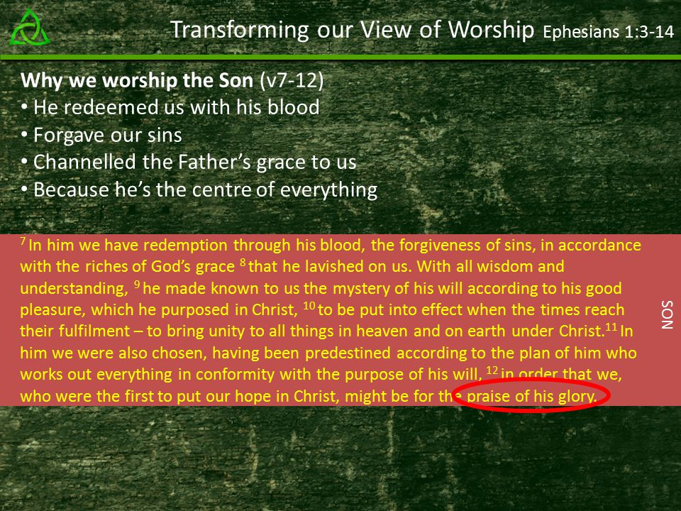 Transforming our View of Worship Ephesians 1: In him we have redemption through his blood, the forgiveness of sins, in accordance with the riches of God's grace 8 that he lavished on us.