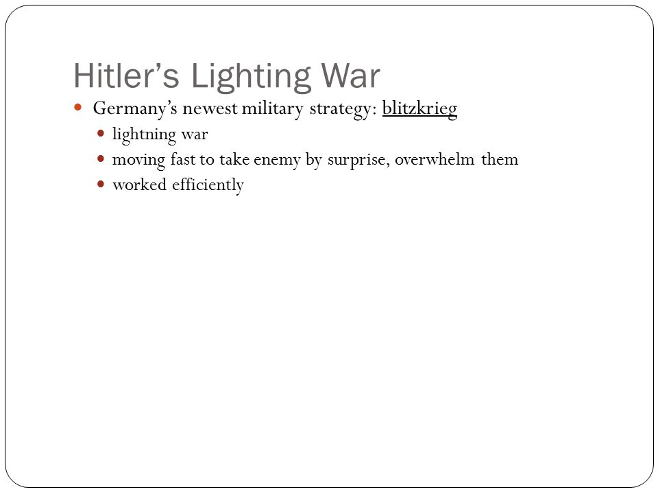 Hitler's Lighting War Germany's newest military strategy: blitzkrieg lightning war moving fast to take enemy by surprise, overwhelm them worked efficiently