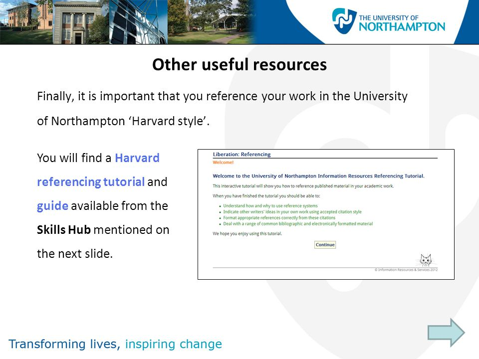 Other useful resources Finally, it is important that you reference your work in the University of Northampton 'Harvard style'.