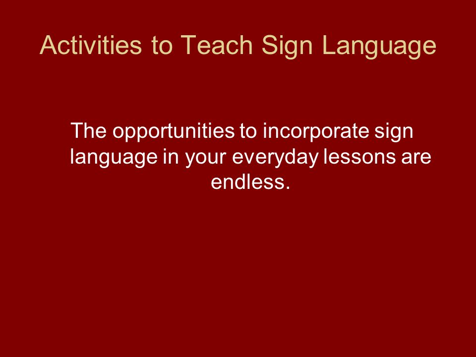 Activities to Teach Sign Language The opportunities to incorporate sign language in your everyday lessons are endless.