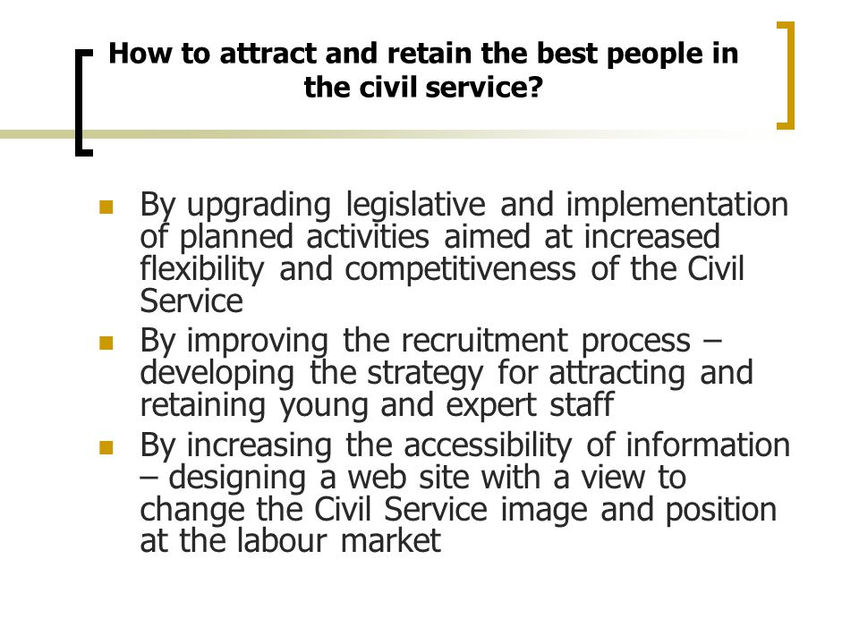 How to attract and retain the best people in the civil service.