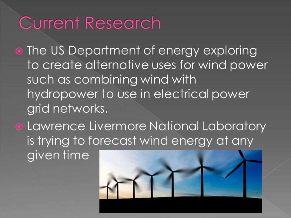  The US Department of energy exploring to create alternative uses for wind power such as combining wind with hydropower to use in electrical power grid networks.