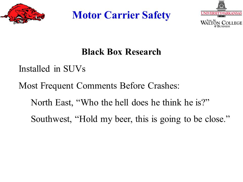 Motor Carrier Safety North East, Who the hell does he think he is Black Box Research Installed in SUVs Most Frequent Comments Before Crashes: Southwest, Hold my beer, this is going to be close.