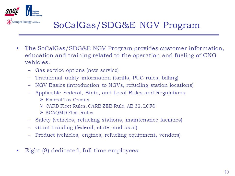 10 SoCalGas/SDG&E NGV Program The SoCalGas/SDG&E NGV Program provides customer information, education and training related to the operation and fueling of CNG vehicles.