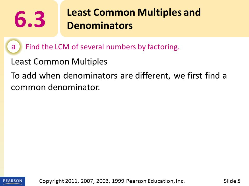 Least Common Multiples To add when denominators are different, we first find a common denominator.