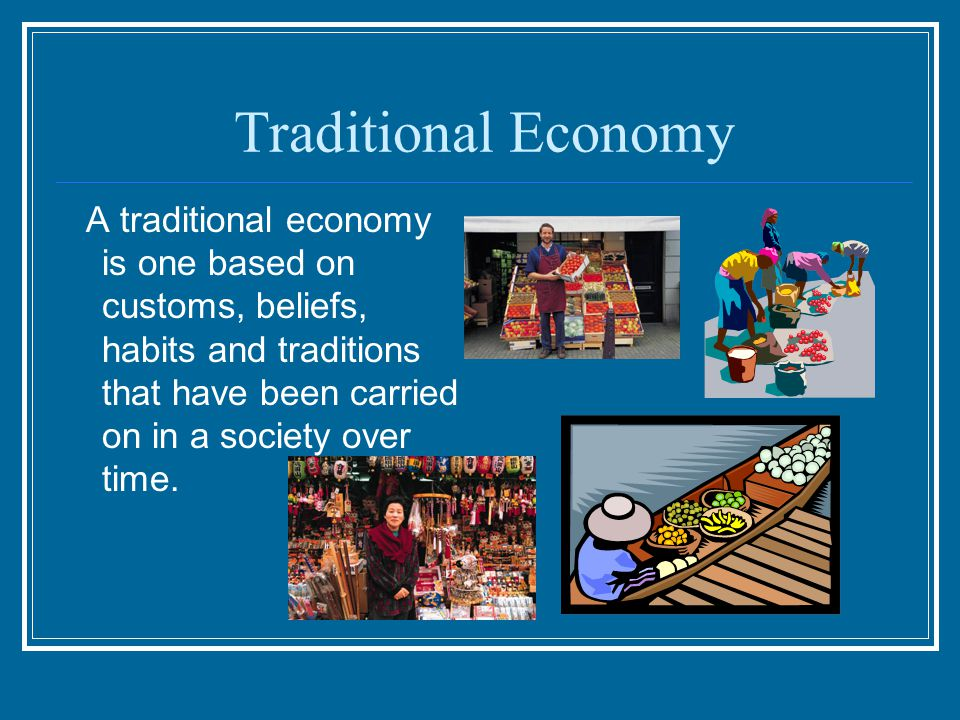 Traditional Economy A traditional economy is one based on customs, beliefs, habits and traditions that have been carried on in a society over time.