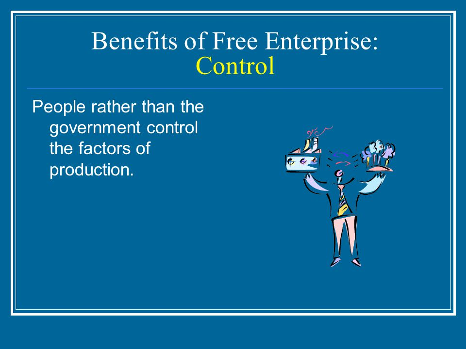 Benefits of Free Enterprise: Control People rather than the government control the factors of production.