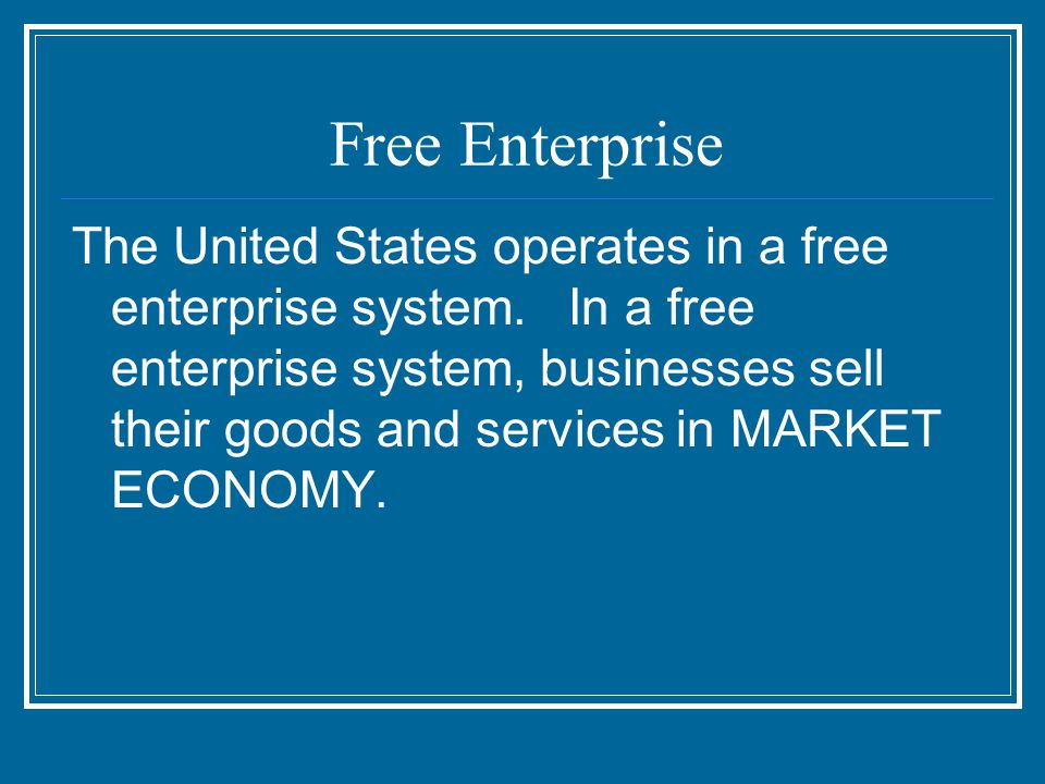 Free Enterprise The United States operates in a free enterprise system.