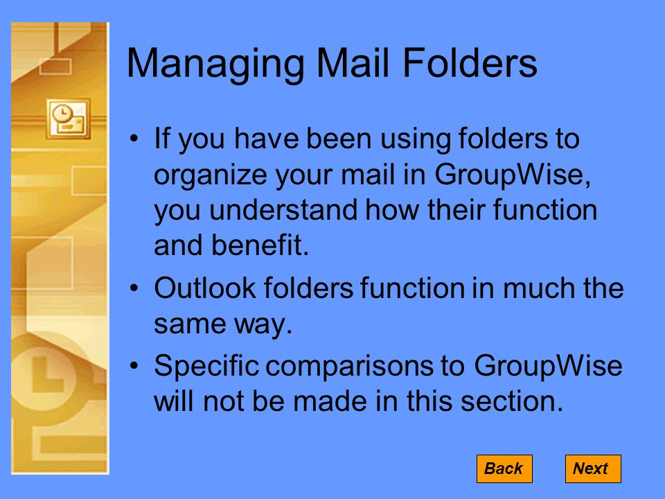 Managing Mail Folders If you have been using folders to organize your mail in GroupWise, you understand how their function and benefit.