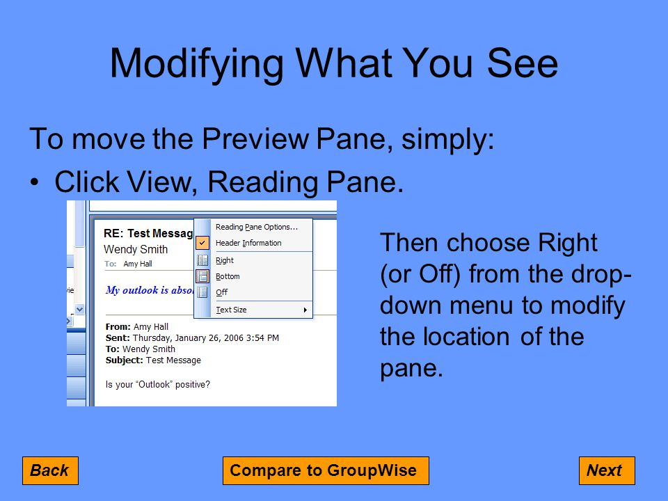 Modifying What You See To move the Preview Pane, simply: Click View, Reading Pane.