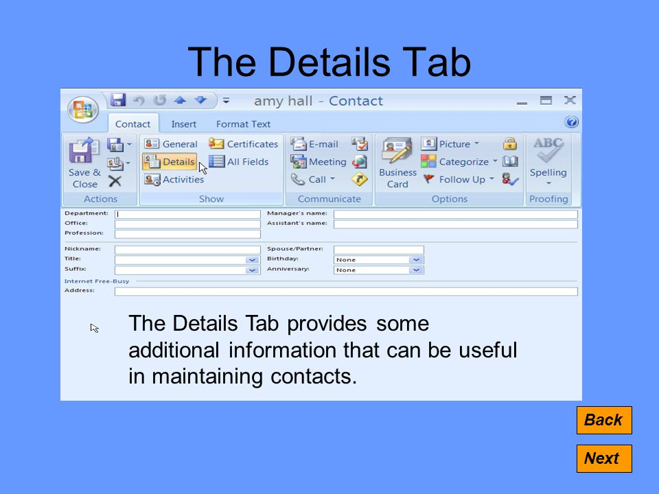 The Details Tab Back Next The Details Tab provides some additional information that can be useful in maintaining contacts.