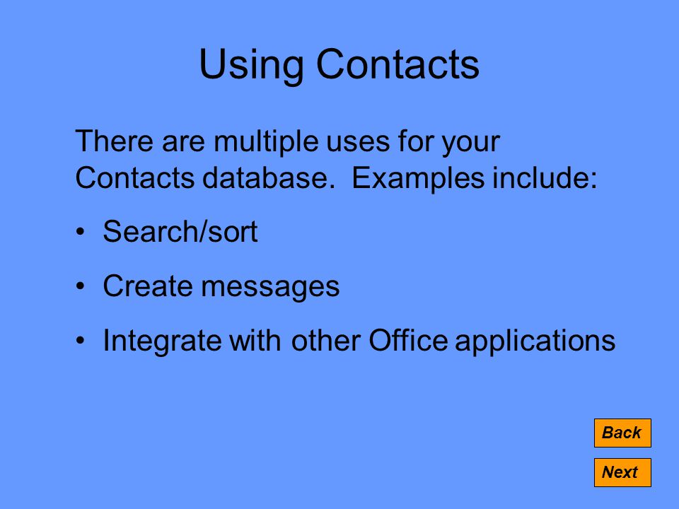 Using Contacts Back Next There are multiple uses for your Contacts database.