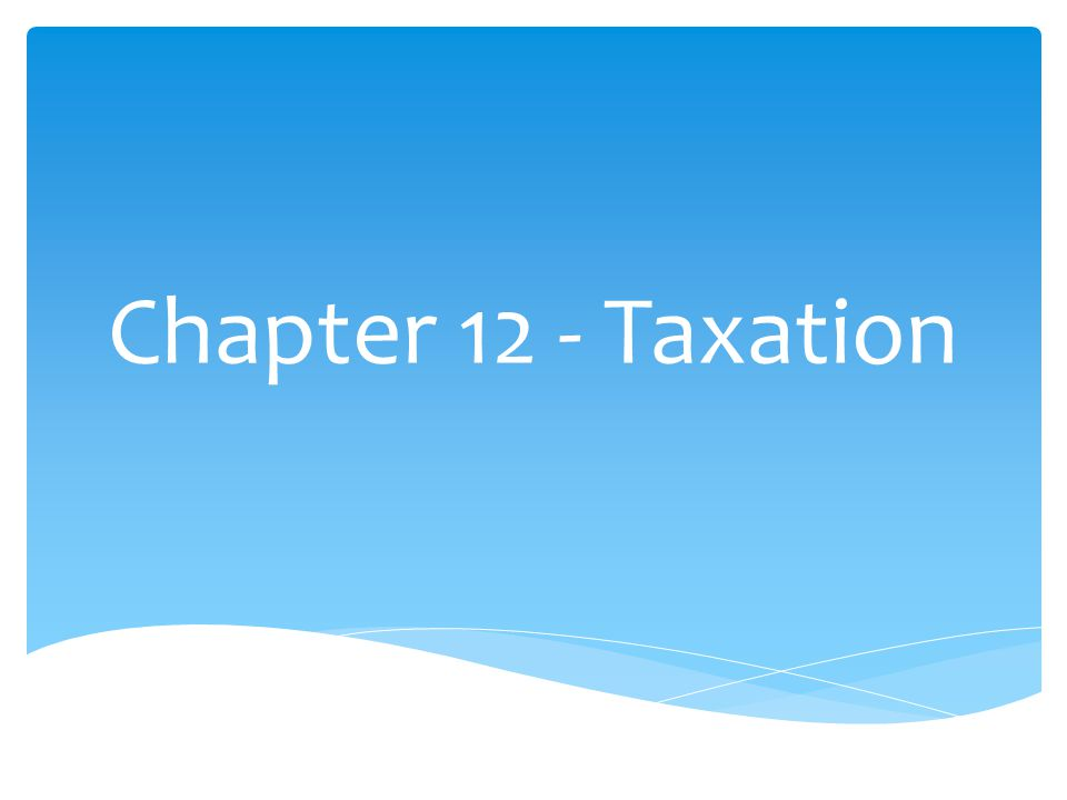 Chapter 12 - Taxation