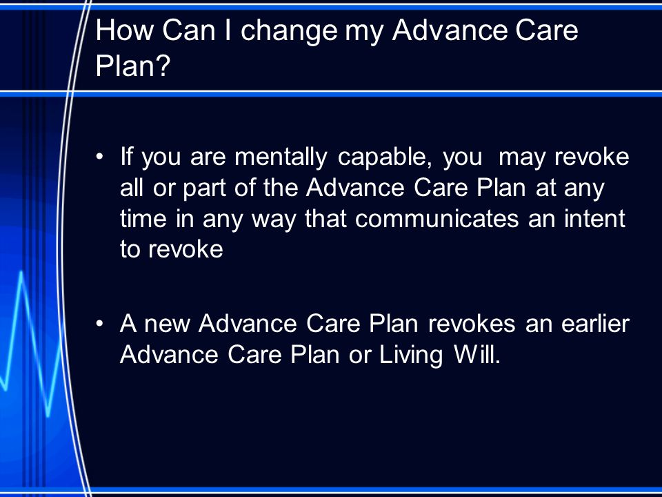 How Can I change my Advance Care Plan.