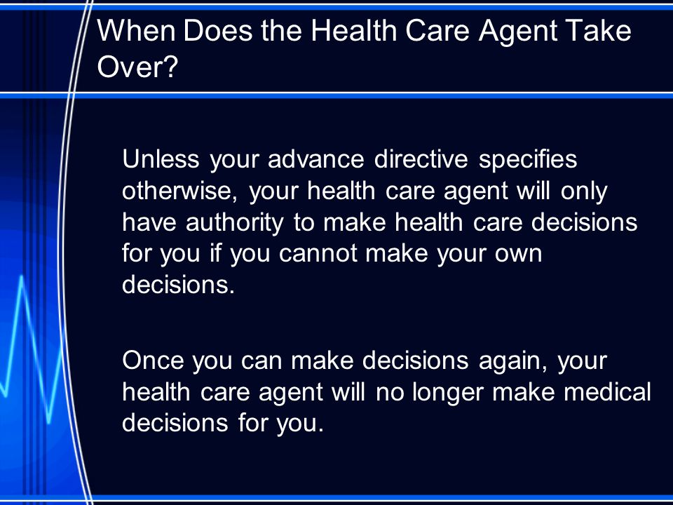 When Does the Health Care Agent Take Over.