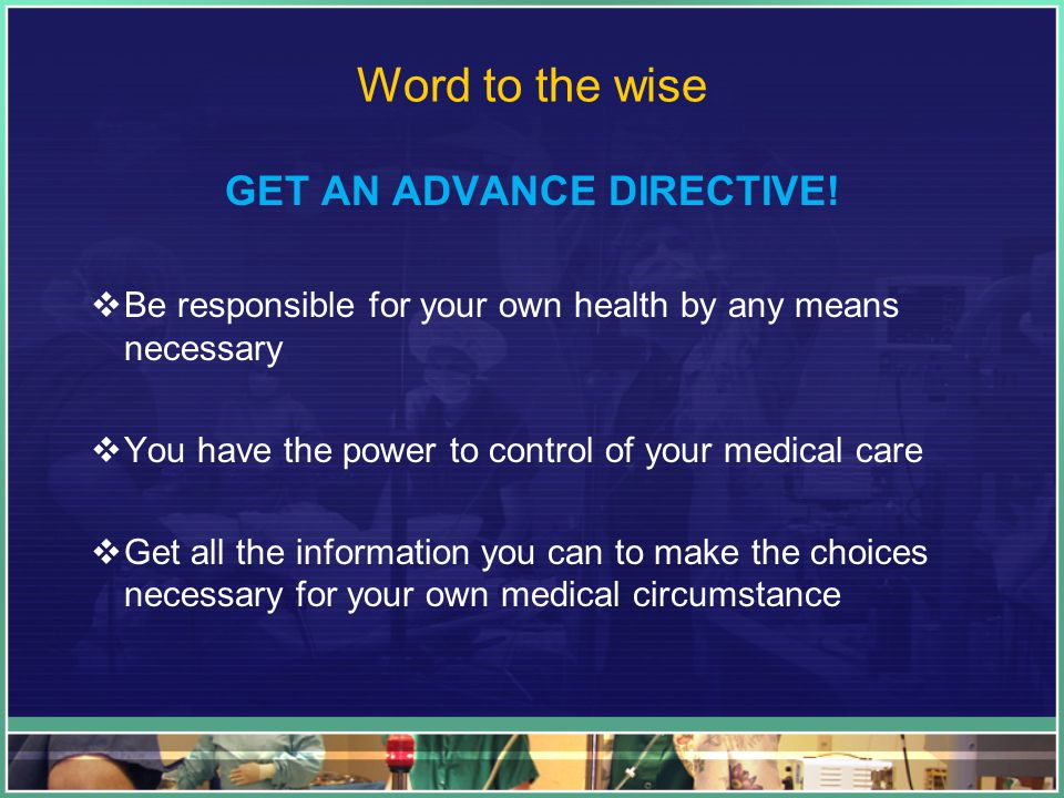 Word to the wise GET AN ADVANCE DIRECTIVE.