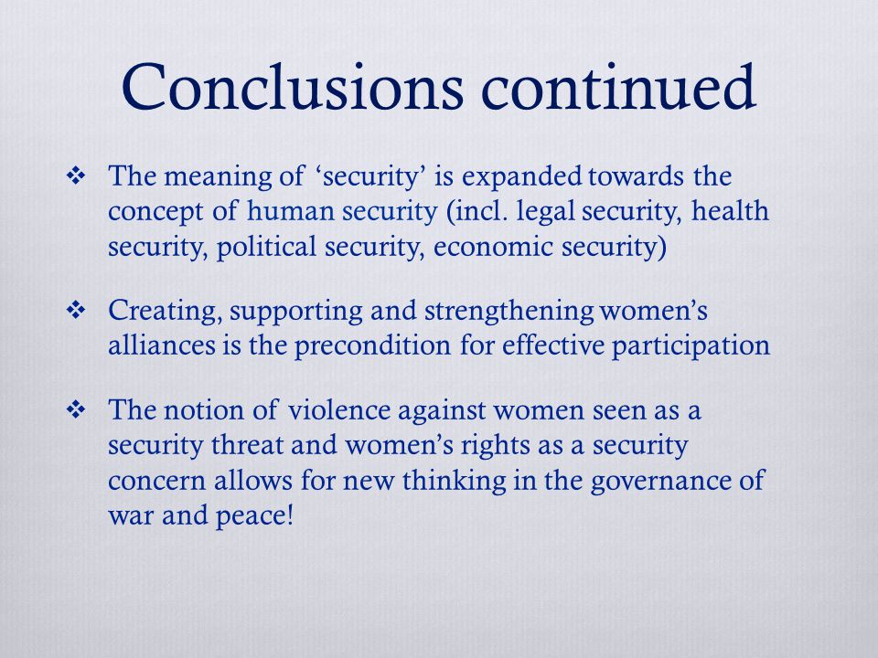Conclusions continued  The meaning of 'security' is expanded towards the concept of human security (incl.