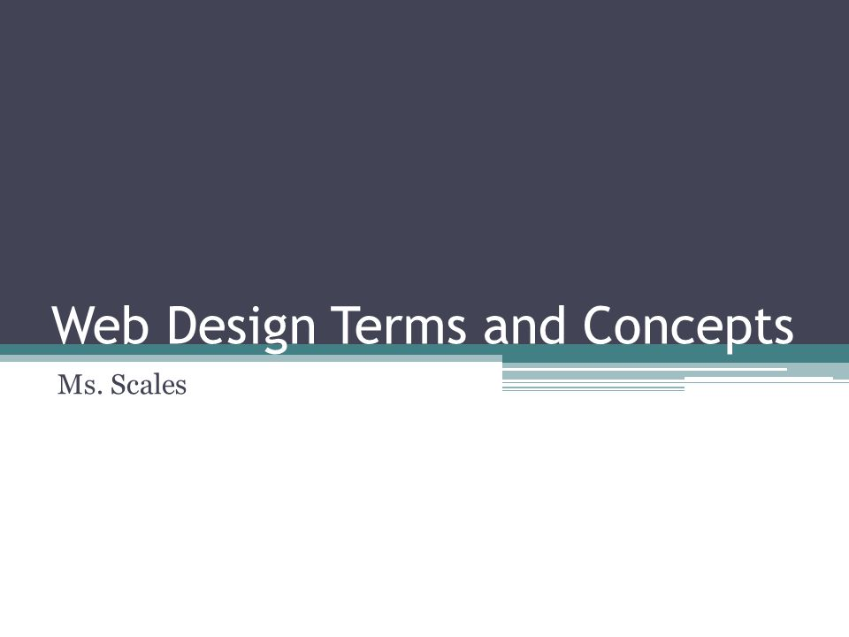 Web Design Terms and Concepts Ms. Scales