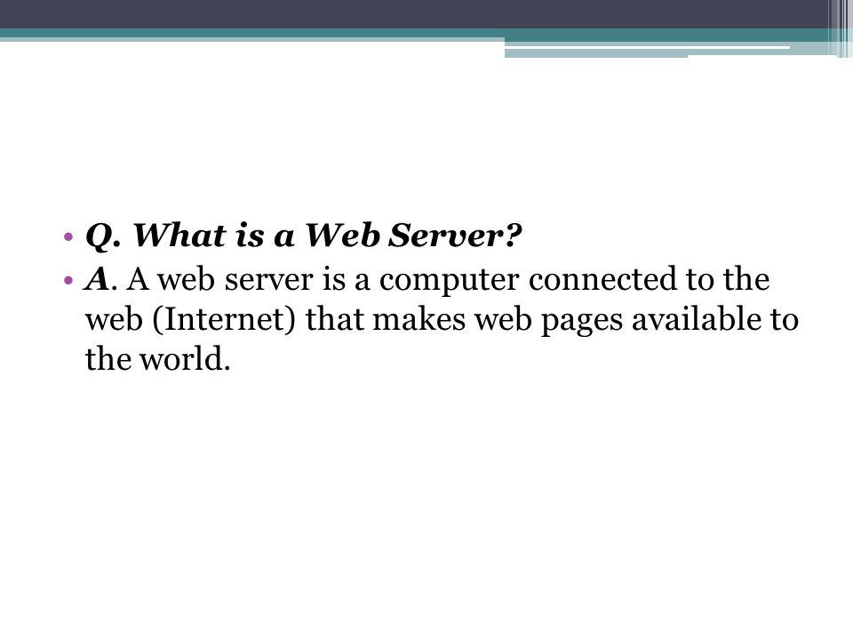 Q. What is a Web Server. A.