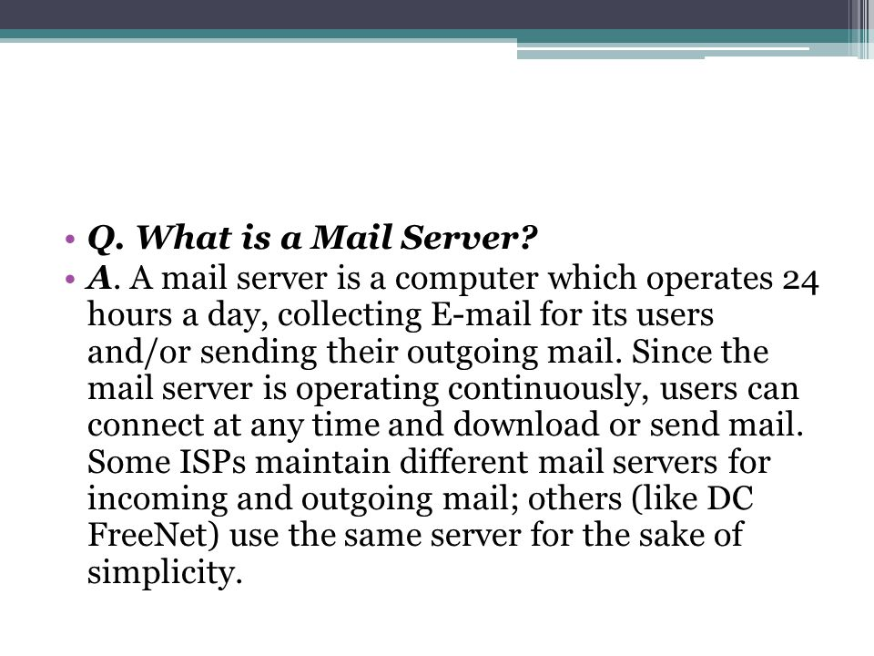 Q. What is a Mail Server. A.