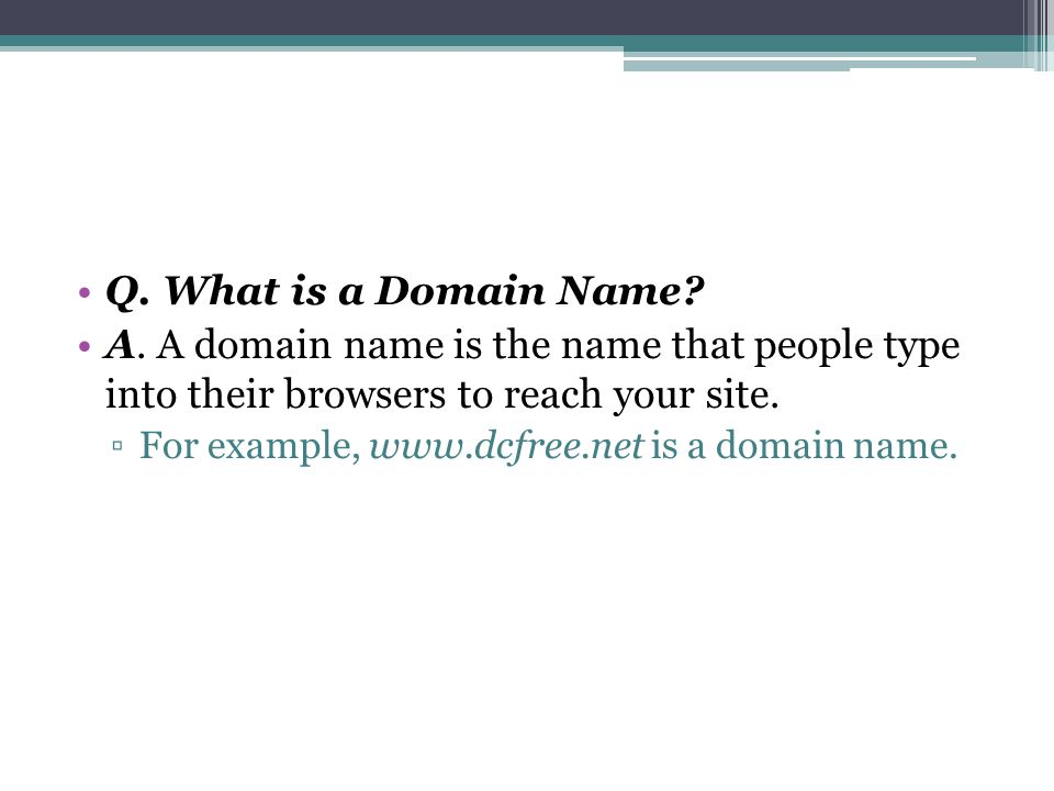 Q. What is a Domain Name. A.
