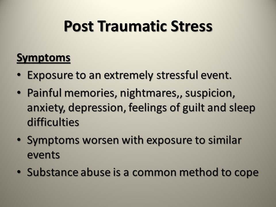 Post Traumatic Stress Symptoms Exposure to an extremely stressful event.