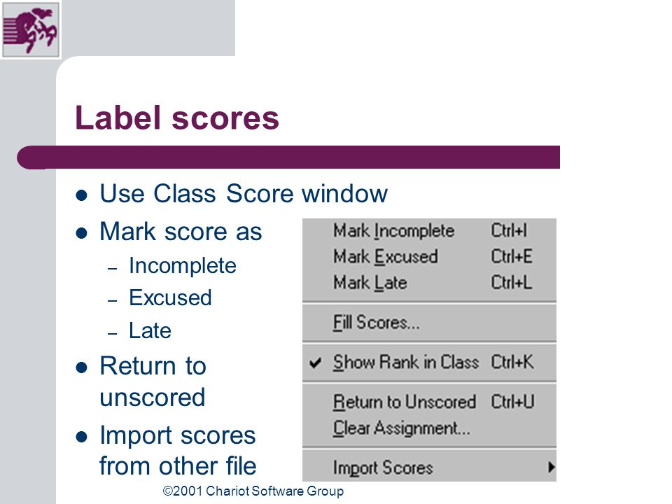 ©2001 Chariot Software Group Class Scores Input scores in this window