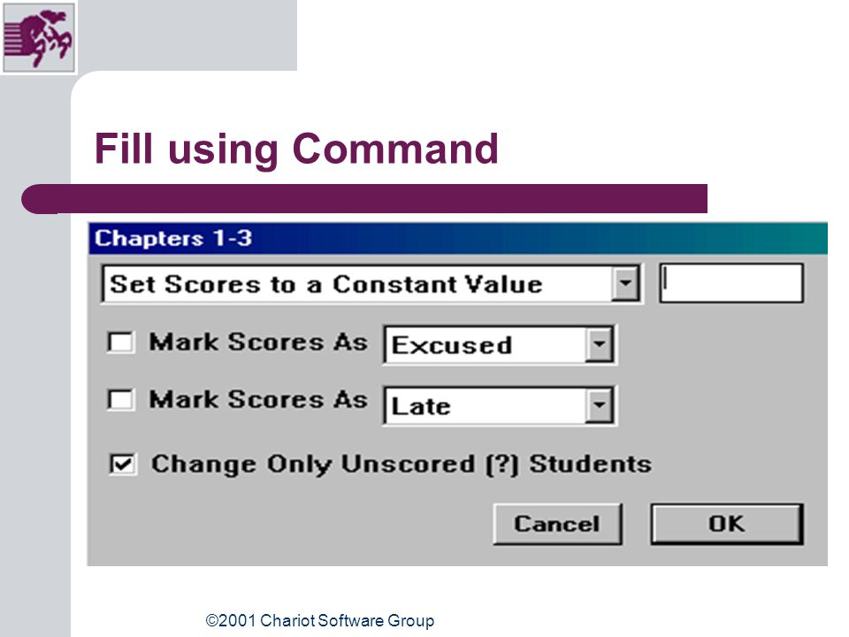 ©2001 Chariot Software Group Label scores Use Class Score window Mark score as – Incomplete – Excused – Late Return to unscored Import scores from other file