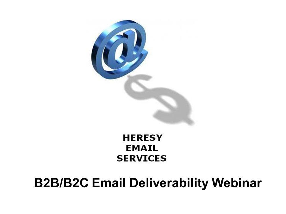B2B/B2C Deliverability Webinar  Today's Topics