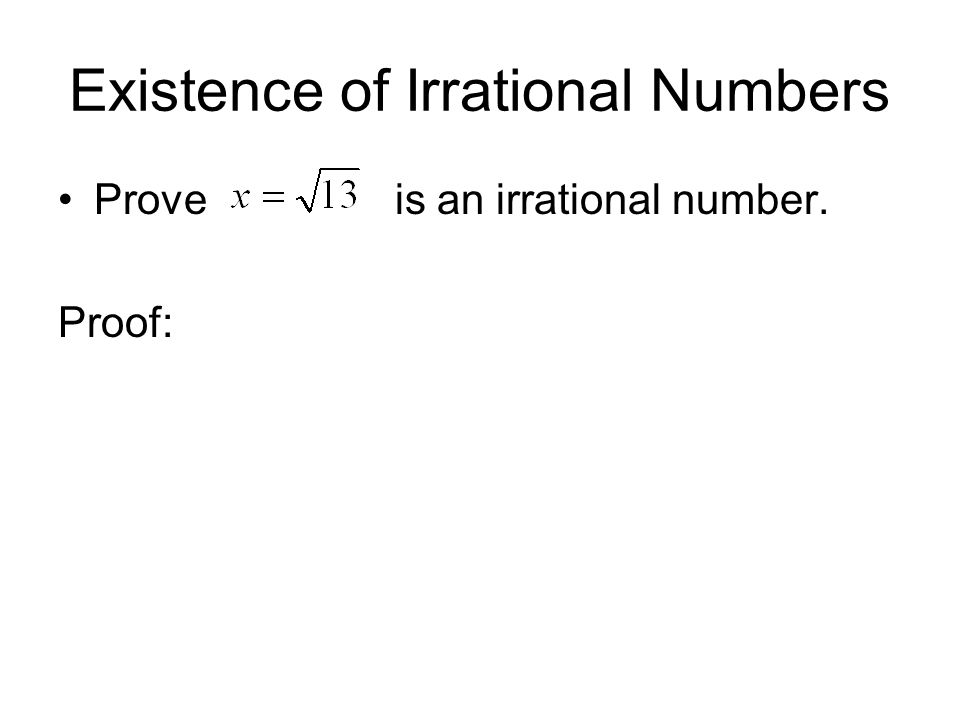 Existence of Irrational Numbers Prove is an irrational number. Proof: