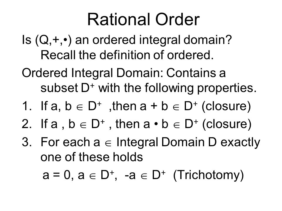 Rational Order Is (Q,+,) an ordered integral domain.