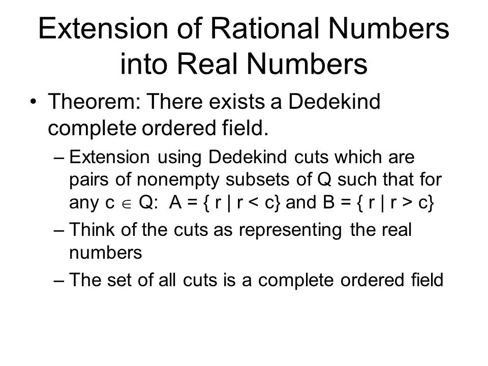 Extension of Rational Numbers into Real Numbers Theorem: There exists a Dedekind complete ordered field.