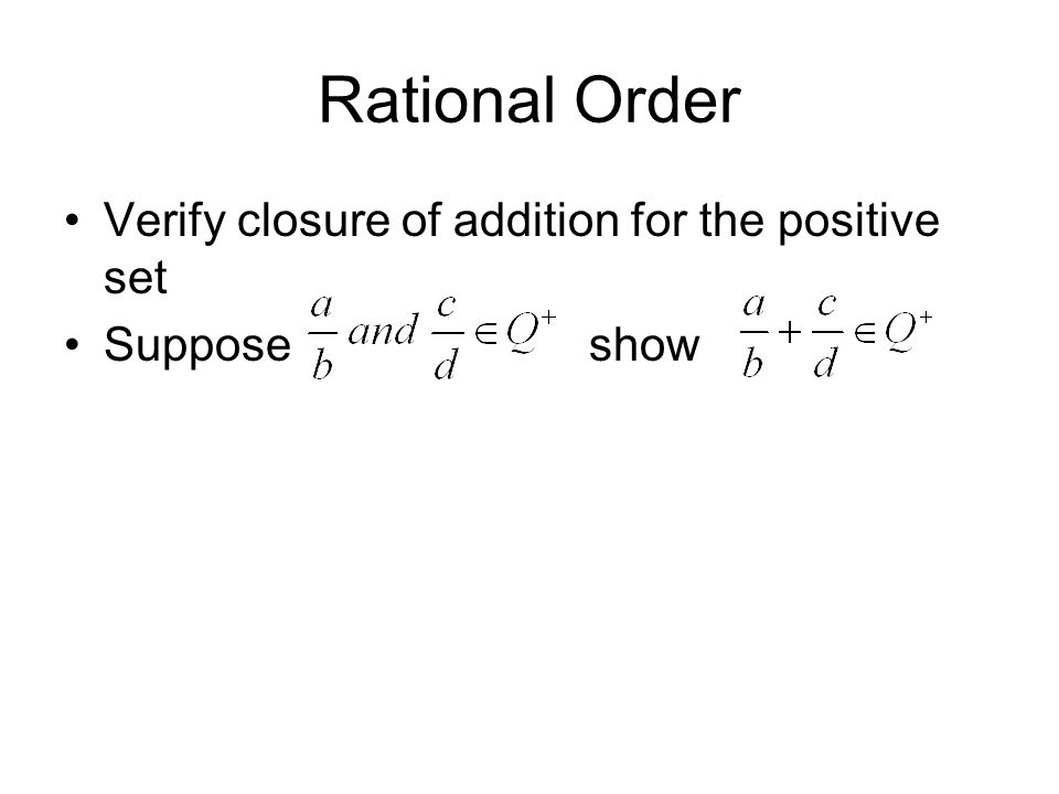 Rational Order Verify closure of addition for the positive set Suppose show