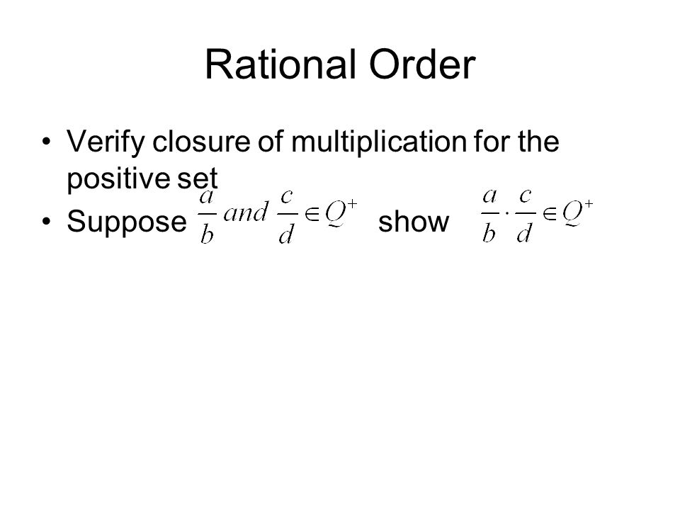 Rational Order Verify closure of multiplication for the positive set Suppose show