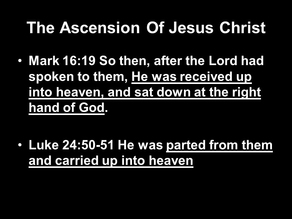 The Ascension Of Jesus Christ Mark 16:19 So then, after the Lord had spoken to them, He was received up into heaven, and sat down at the right hand of God.