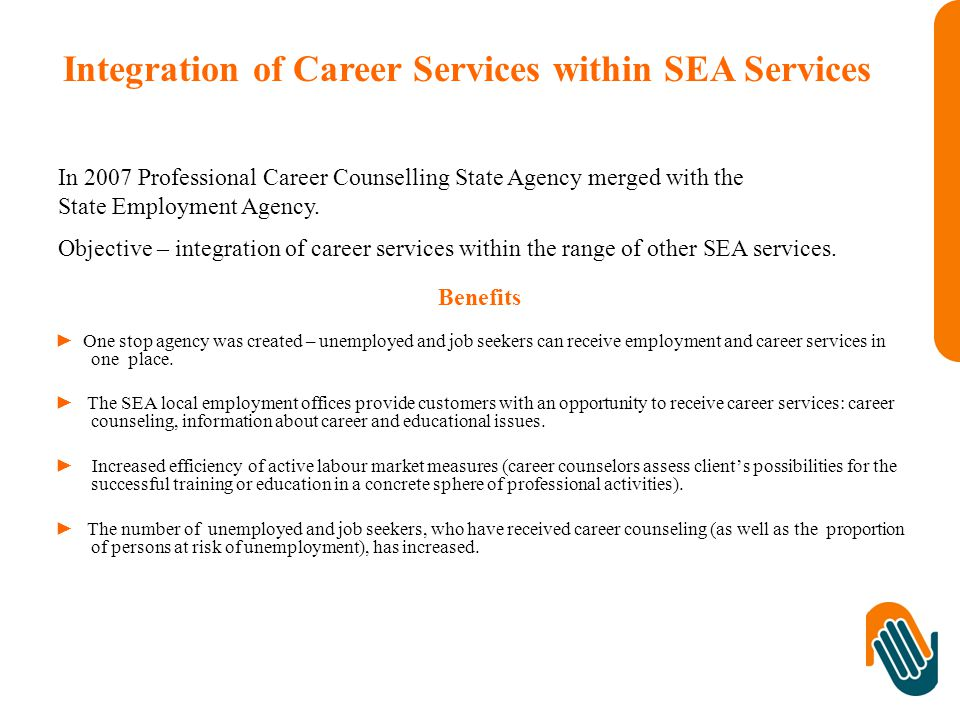 Integration of Career Services within SEA Services Benefits ► One stop agency was created – unemployed and job seekers can receive employment and career services in one place.