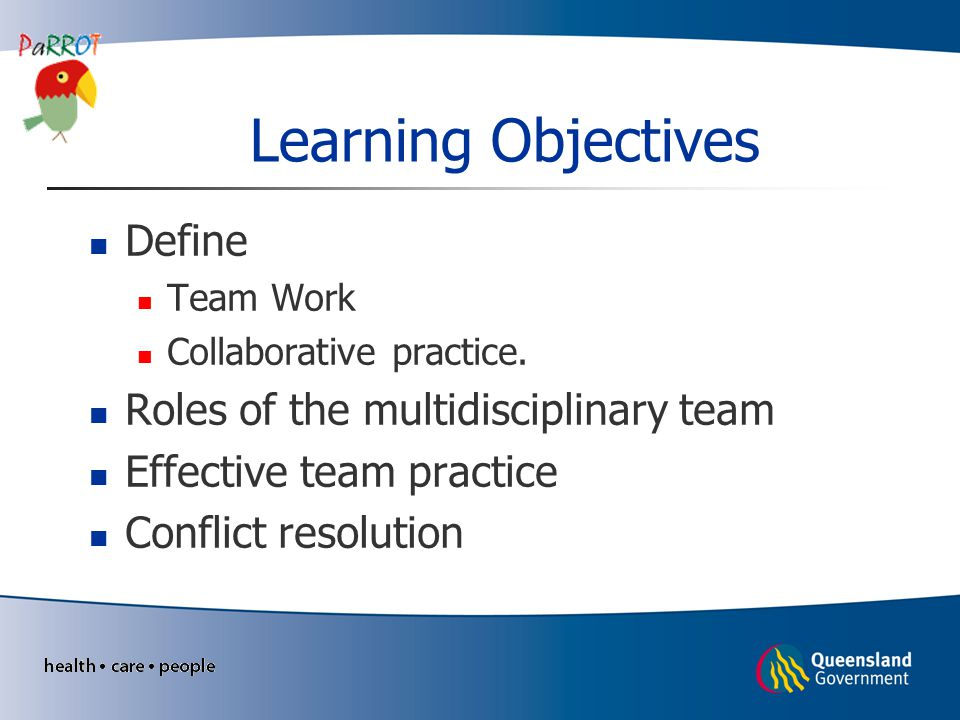 Learning Objectives Define Team Work Collaborative practice.