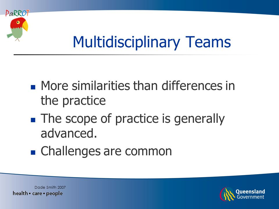 Multidisciplinary Teams More similarities than differences in the practice The scope of practice is generally advanced.