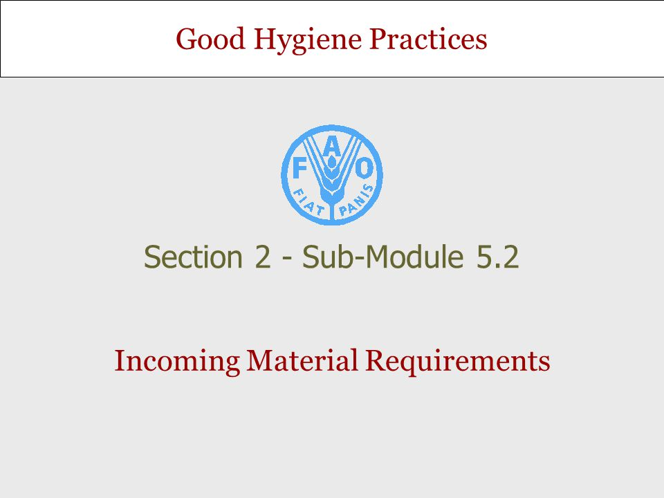 Good Hygiene Practices Incoming Material Requirements Section 2 - Sub-Module 5.2
