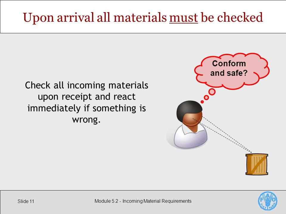 Slide 11 Module Incoming Material Requirements Upon arrival all materials must be checked Check all incoming materials upon receipt and react immediately if something is wrong.