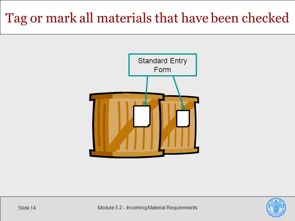 Slide 14 Module Incoming Material Requirements Tag or mark all materials that have been checked Standard Entry Form