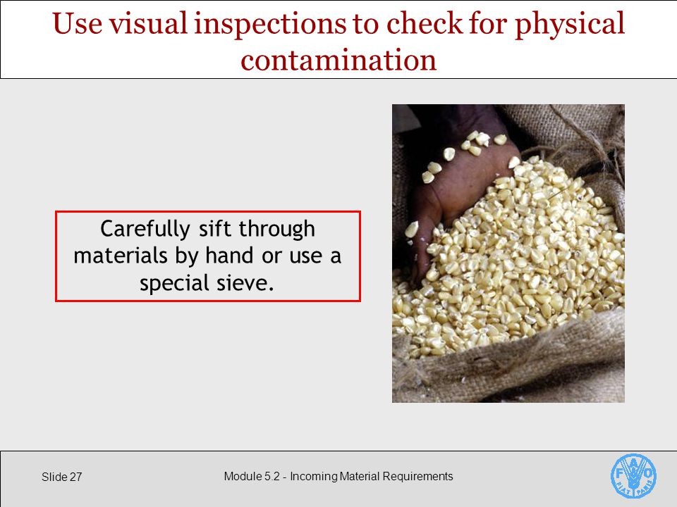 Slide 27 Module Incoming Material Requirements Use visual inspections to check for physical contamination Carefully sift through materials by hand or use a special sieve.