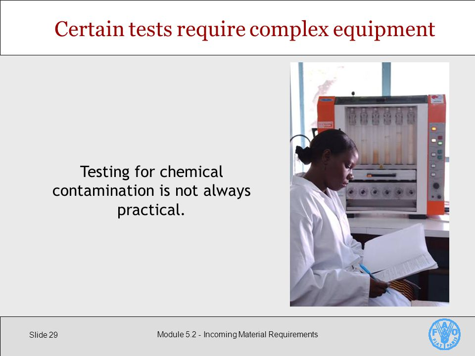 Slide 29 Module Incoming Material Requirements Certain tests require complex equipment Testing for chemical contamination is not always practical.