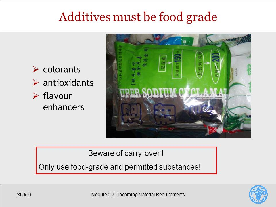 Slide 9 Module Incoming Material Requirements Additives must be food grade  colorants  antioxidants  flavour enhancers Beware of carry-over .