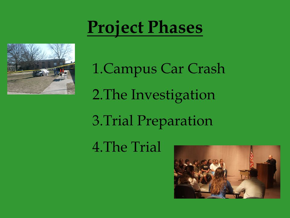 Project Phases 1.Campus Car Crash 2.The Investigation 3.Trial Preparation 4.The Trial