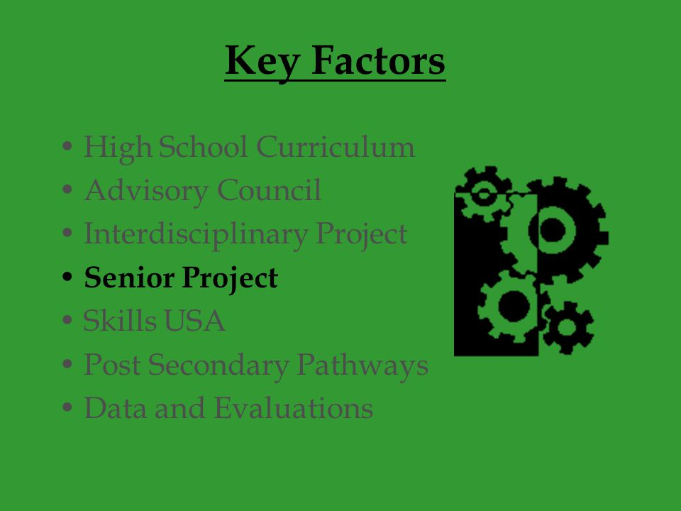 Key Factors High School Curriculum Advisory Council Interdisciplinary Project Senior Project Skills USA Post Secondary Pathways Data and Evaluations