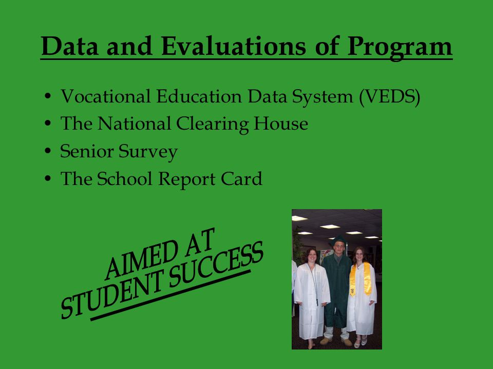 Data and Evaluations of Program Vocational Education Data System (VEDS) The National Clearing House Senior Survey The School Report Card