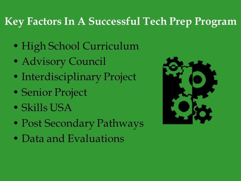 Key Factors In A Successful Tech Prep Program High School Curriculum Advisory Council Interdisciplinary Project Senior Project Skills USA Post Secondary Pathways Data and Evaluations