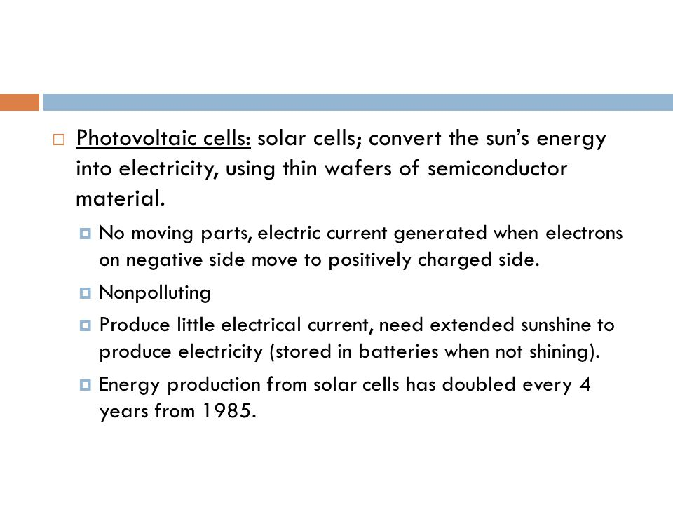  Photovoltaic cells: solar cells; convert the sun's energy into electricity, using thin wafers of semiconductor material.