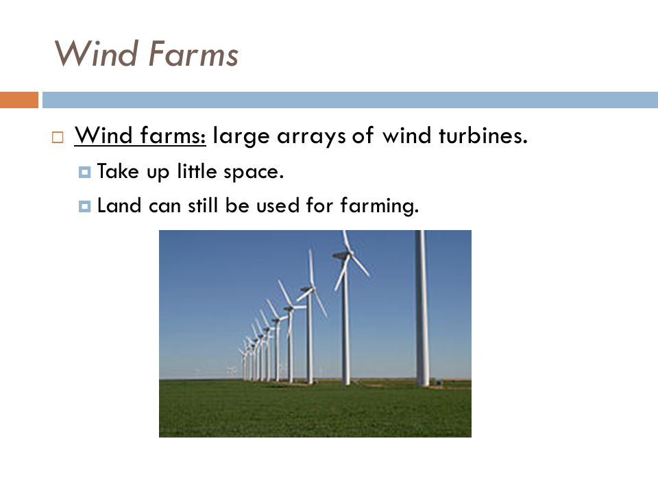 Wind Farms  Wind farms: large arrays of wind turbines.